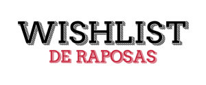 Wishlist Raposas