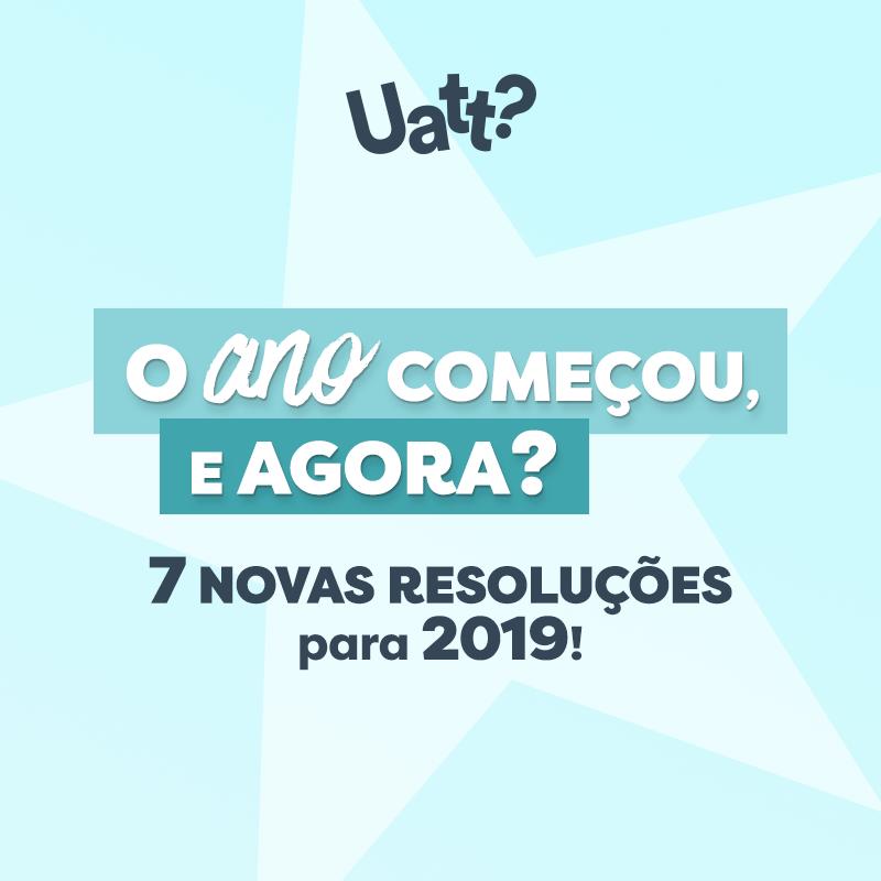 O ano começou, e agora? 7 resoluções novas para 2019!